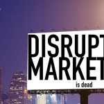 Disruptive Marketing is Dead