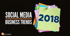 2018 SOCIAL MEDIA TRENDS FOR BUSINESS