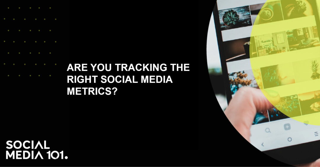 Are you tracking the right social media metrics?