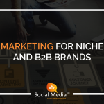 Social Media: The Marketing Solution for Niche & B2B Brands
