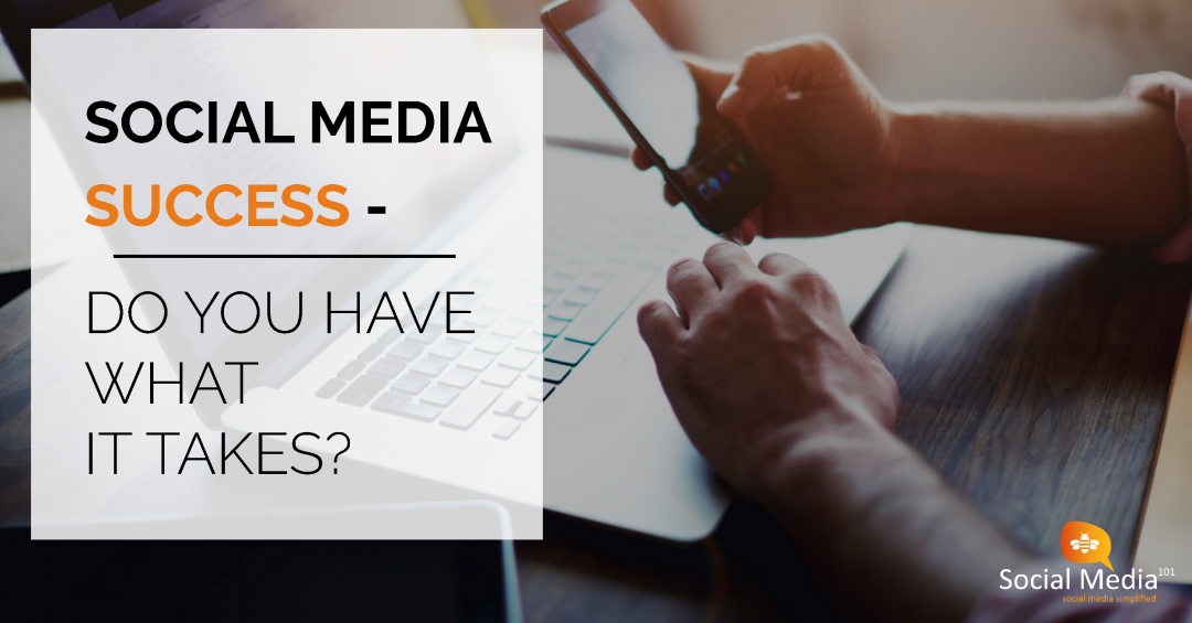 Social media success: Does your business have what it takes?