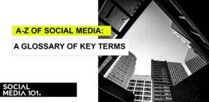 A-Z of Social Media: A Glossary of Key Terms