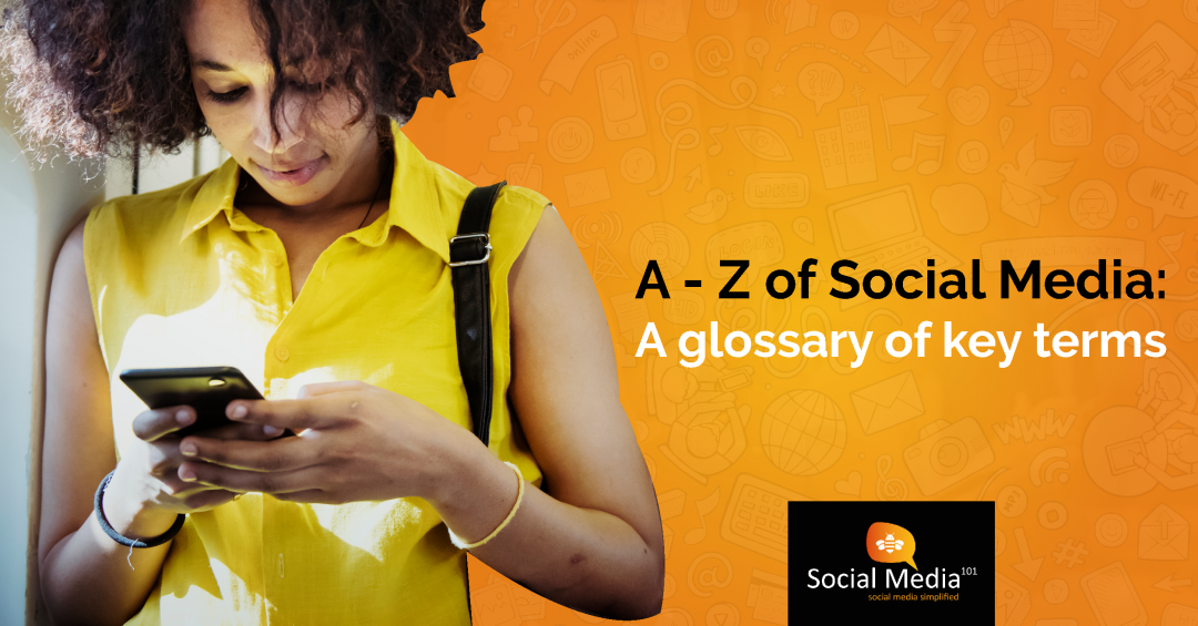A-Z of Social Media: A Glossary of Key Terms