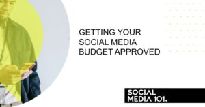 Getting Your Social Media Budget Approved - Tips