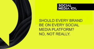 Should Every Brand be on Every Social Media Platform? No, not really.