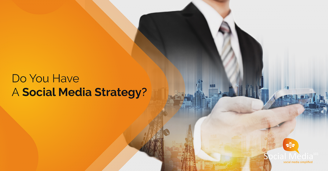 Do You Have a Social Media Strategy? [Business Focus]