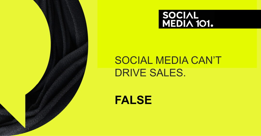 Social media can't drive sales. [FALSE]