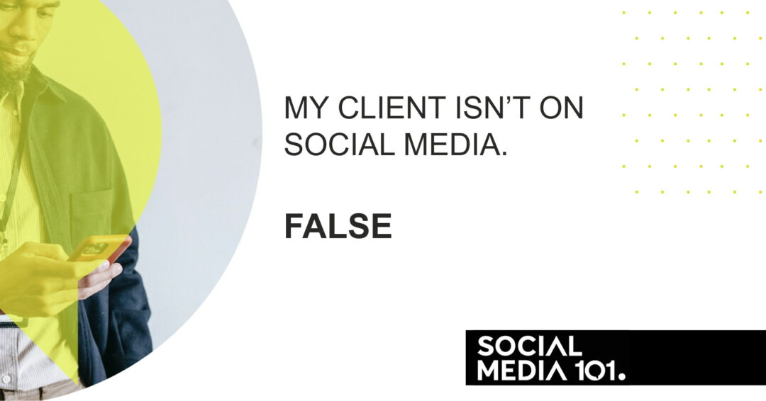 My client isn't on social media. [FALSE]