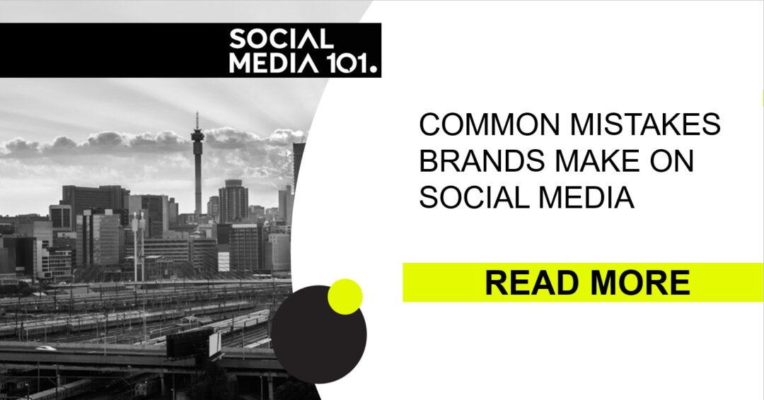 COMMON MISTAKES BRANDS MAKE ON SOCIAL MEDIA