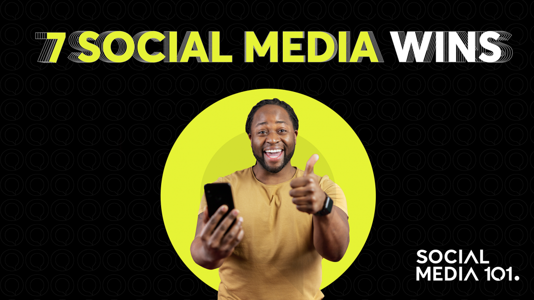 7 SOCIAL MEDIA WINS EVERY BUSINESS SHOULD FOLLOW